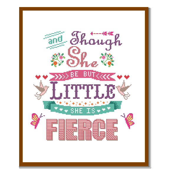 Cross stich pattern - and Though she be but little she is fierce